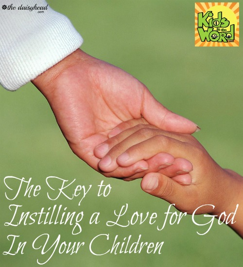 The Key to Instilling a Love for God in Your Children