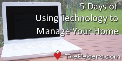 5 Days of Using Technology to Manage Your Home