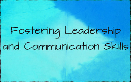 Fostering Leadership and Communication Skills