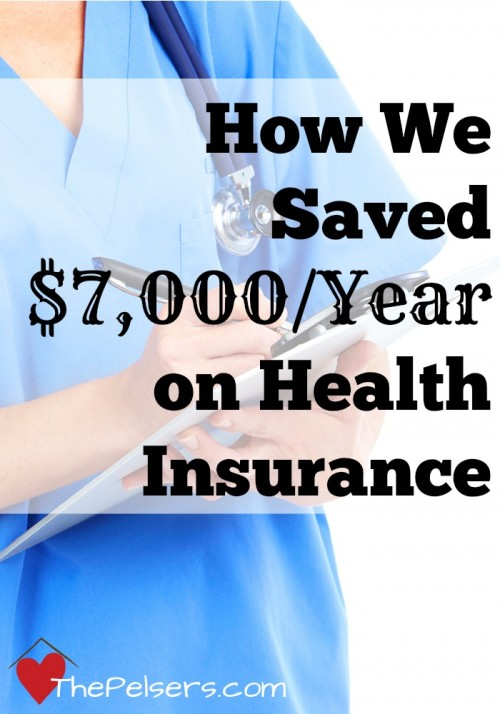 How We Saved $7,000 per Year on Health Insurance | ThePelsers.com