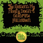 The reasons my family doesn't celebrate halloween at KidsintheWord.net