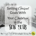 As we are setting spiritual goals for ourselevs, lets be sure we think about our children's spiritual lives as well!