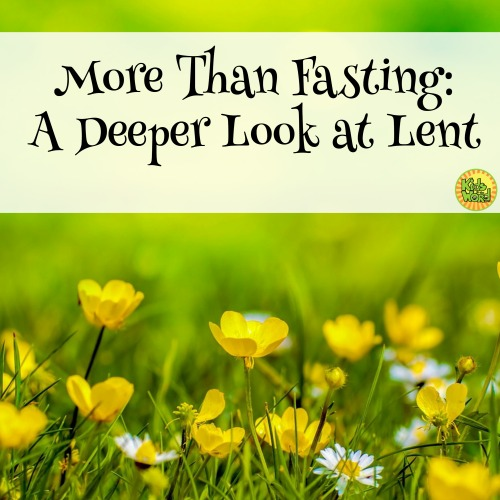 More Than Fasting A Deeper Look at Lent