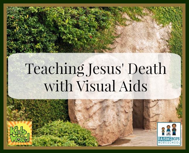 TeachingJesusDeath-RaisingBoysHomeschool