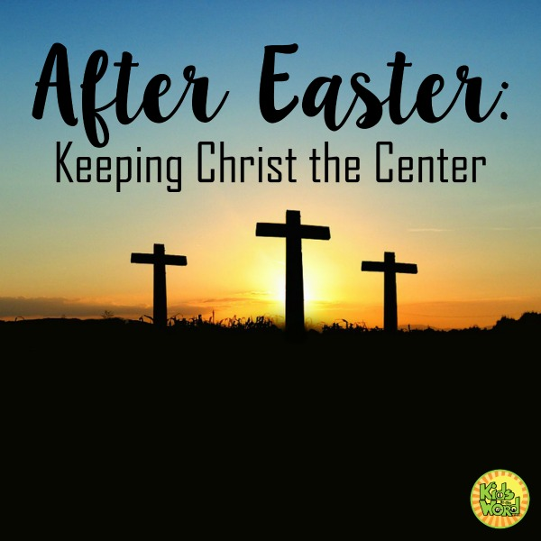 How do we keep Christ the center after Easter?