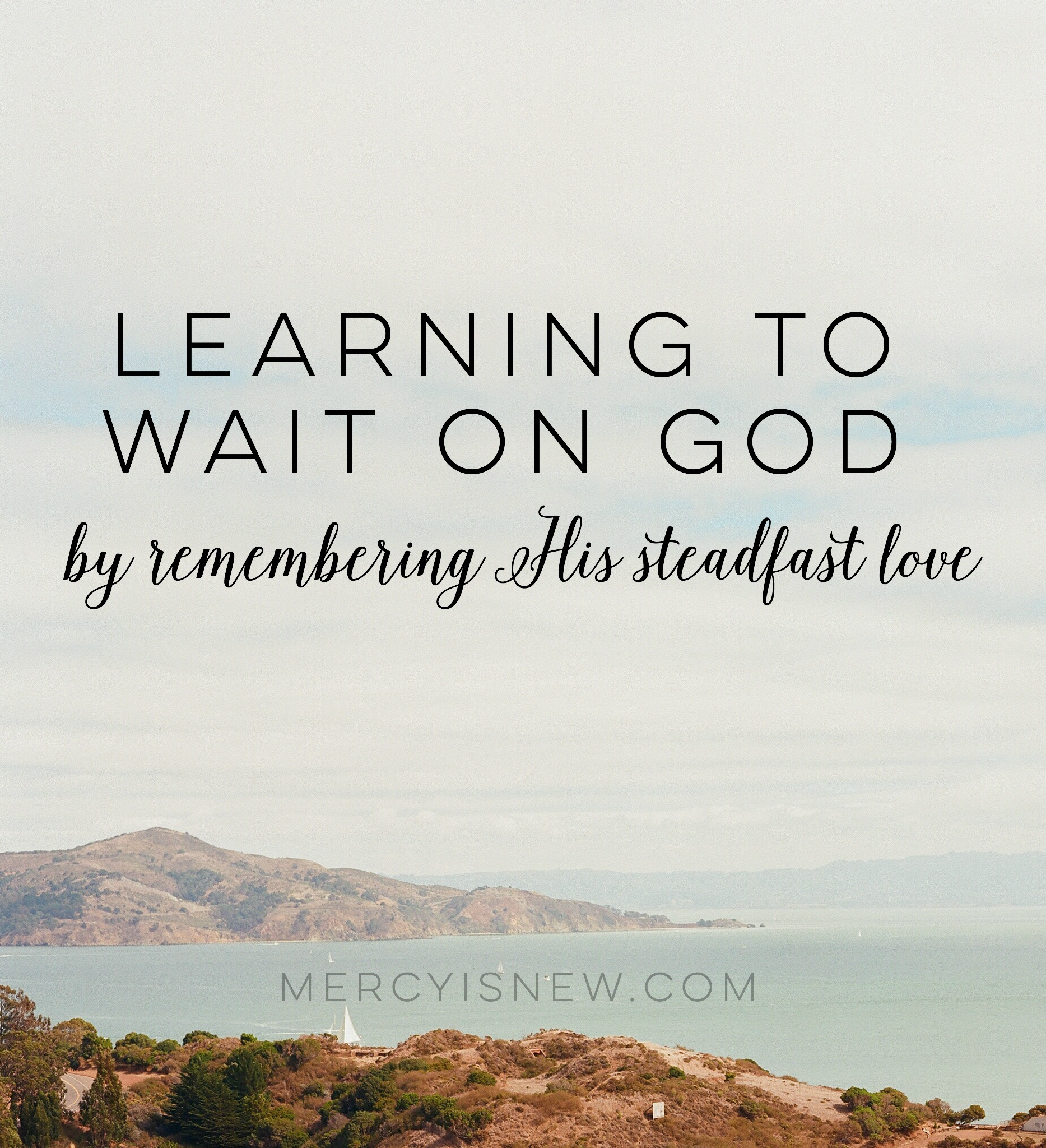 Learning to Wait on God by Remembering His Steadfast Love