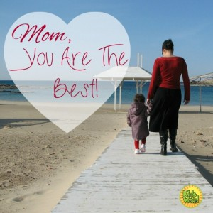 Mom, You Are The Best