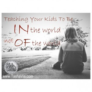 Teaching Your Kids To Be IN The World, But Not OF The World