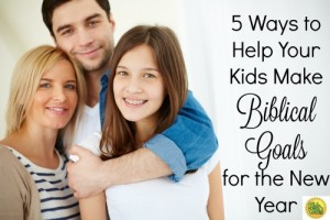 5 Ways to Help Your Kids Make Biblical Goals for the New Year