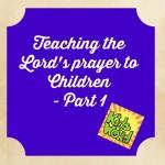 teaching the Lord's Prayer to children part 1