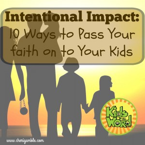 10 Ways to Pass Your Faith on to Your Kids
