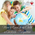 How To Give Your Child a Global Perspective